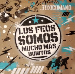 toxicomano-Los-feos-somos-mucho-mas-bonitos